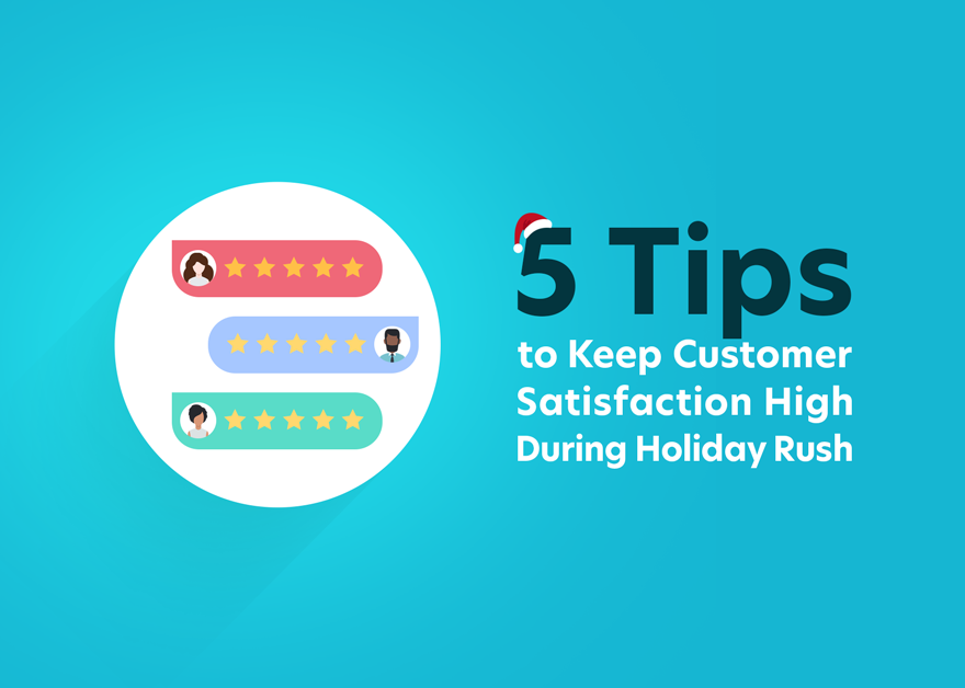 5 Tips to Keep Customer Satisfaction High During Holiday Rush